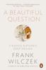 A Beautiful Question - Frank Wilczek