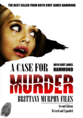 A Case for Murder: Brittany Murphy Files - Second Edition