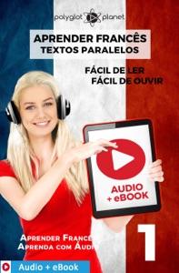 Aprender Francês - Textos Paralelos : Fácil de ouvir - Fácil de ler : Audio + eBook N.º 1 Book Cover