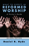 What To Expect In Reformed Worship Second Edition