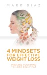 4 Mindsets For Effective Weight Loss Prepare Your Mind To Lose Belly Fat