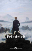 Delphi Complete Paintings of Caspar David Friedrich (Illustrated)