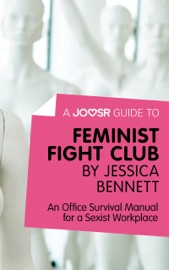 A Joosr Guide To Feminist Fight Club By Jessica Bennett