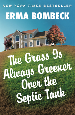 Erma Bombeck - The Grass Is Always Greener Over the Septic Tank book