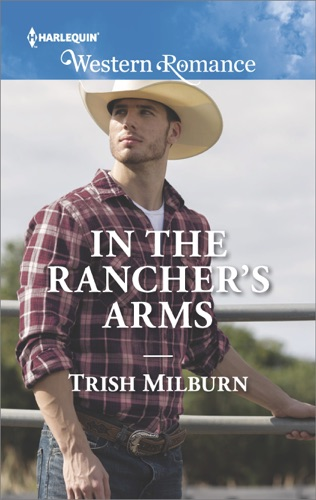 Trish Milburn - In the Rancher's Arms