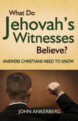 What Do Jehovah's Witnesses Believe? Answers Christians Need to Know