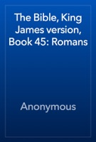 The Bible, King James version, Book 45: Romans
