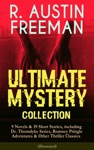 R AUSTIN FREEMAN - Ultimate Mystery Collection 9 Novels  39 Short Stories Including Dr Thorndyke Series Romney Pringle Adventures  Other Thriller Classics Illustrated