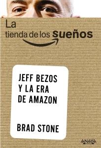 La tienda de los sueños. Jeff Bezos y la era de Amazon