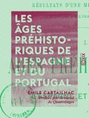 Les Âges préhistoriques de l'Espagne et du Portugal - Résultats d'une mission scientifique du ministère de l'Instruction publique