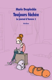 LE JOURNAL DAURORE, TOME 2: TOUJOURS FACHéE