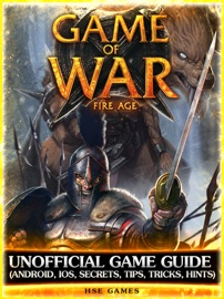 Game of War Fire Age Unofficial Game Guide (Android, Ios, Secrets, Tips, Tricks, Hints) - HSE Games