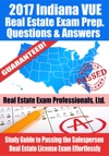 2017 Indiana VUE Real Estate Exam Prep Questions Answers  Explanations Study Guide To Passing The Salesperson Real Estate License Exam Effortlessly