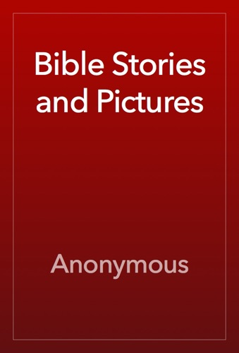 Anonymous - Bible Stories and Pictures