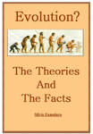 Evolution, the Theories and The Facts
