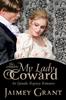 Jaimey Grant - My Lady Coward: An Episodic Regency Romance artwork