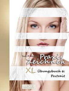 Praxis Zeichnen - XL Übungsbuch 6: Portrait da York P. Herpers