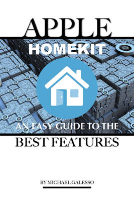 Apple Homekit: An Easy Guide to the Best Features - Michael Galeso book