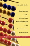 Christian And Humanist Foundations For Statistical Inference