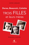 Trois Filles Et Leurs Mres - Duras Colette Beauvoir