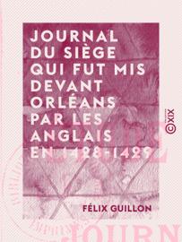 Journal du siège qui fut mis devant Orléans par les Anglais en 1428-1429 - Étude historique