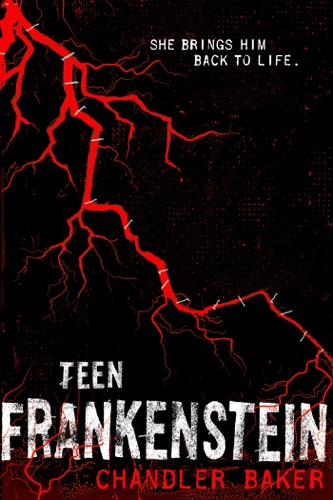 Chandler Baker - Teen Frankenstein: High School Horror