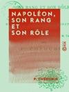 Napolon Son Rang Et Son Rle - Tude Historique Et Critique Sur Le Vingtime Volume De LHistoire Du Consulat Et De LEmpire De M Thiers
