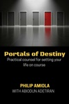 Portals Of Destiny Practical Counsel For Setting Your Life On Course
