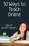 Fifty Ways To Teach Online Tips For ESLEFL Teachers