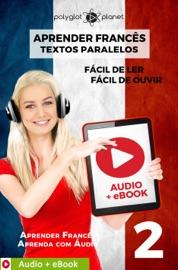 APRENDER FRANCêS - TEXTOS PARALELOS : FáCIL DE OUVIR - FáCIL DE LER : AUDIO + EBOOK N.º 2