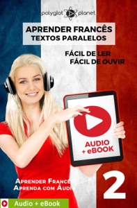 Aprender Francês - Textos Paralelos : Fácil de ouvir - Fácil de ler : Audio + eBook N.º 2 Book Cover