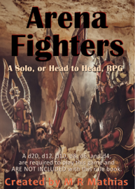 Arena Fighters (Rule Book): A Solo, or Head to Head, RPG