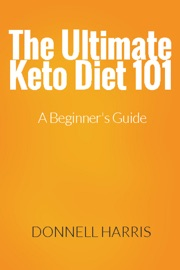 THE ULTIMATE KETO DIET 101: A BEGINNERS GUIDE