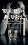 Young Drunk And Chased One Alcoholics Story Of The Relentless Love Of God