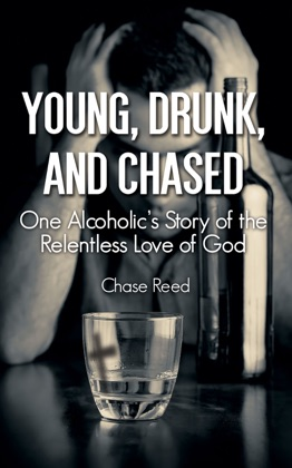 Young, Drunk, and Chased: One Alcoholic's Story of the Relentless Love of God image