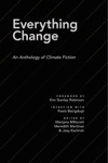 Everything Change An Anthology Of Climate Fiction