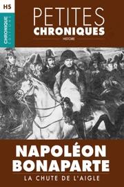 HORS SéRIE #1 : NAPOLéON BONAPARTE  — LA CHUTE DE LAIGLE