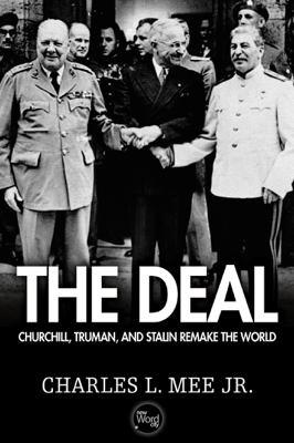 The Deal: Churchill, Truman, and Stalin Remake the World - Charles L. Mee, Jr. book