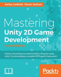 Mastering Unity 2D Game Development - Second Edition - Ashley Godbold & Simon Jackson