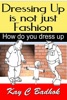 Dressing Up Is Not Just Fashion- How Do You Dress Up