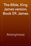 The Bible King James Version Book 59 James