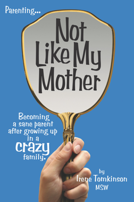 Not Like My Mother: Becoming a sane parent after growing up in a CRAZY family. - Irene Tomkinson book