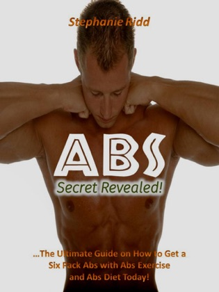Abs Secret Revealed! : The Ultimate Guide on How to Get a Six Pack Abs With Abs Exercise and Abs Diet Today! image