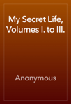 My Secret Life, Volumes I. to III.