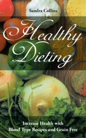 HEALTHY DIETING: INCREASE HEALTH WITH BLOOD TYPE RECIPES AND GRAIN FREE