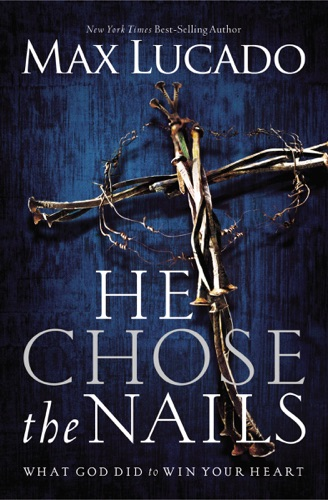 Max Lucado - He Chose the Nails