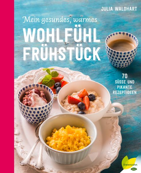 Mein gesundes, warmes Wohlfühlfrühstück by Julia Waldhart