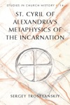 St Cyril Of Alexandrias Metaphysics Of The Incarnation