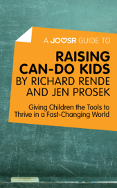 A Joosr Guide to... Raising Can-Do Kids by Richard Rende and Jen Prosek