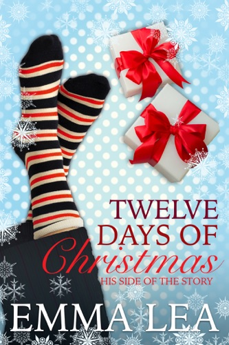 Emma Lea - Twelve Days of Christmas, His Side of the Story